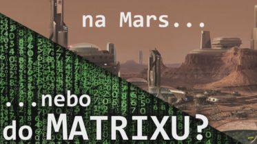 Na Mars, nebo do Matrixu?